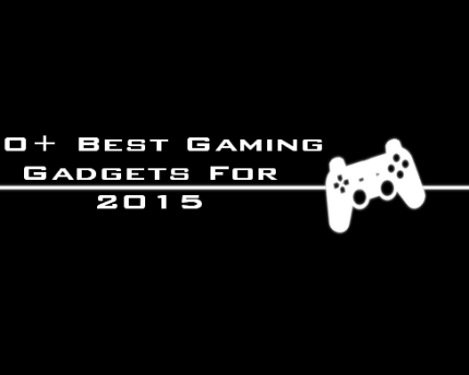 40+ Best & Hottest New Gaming Gadgets For 2015