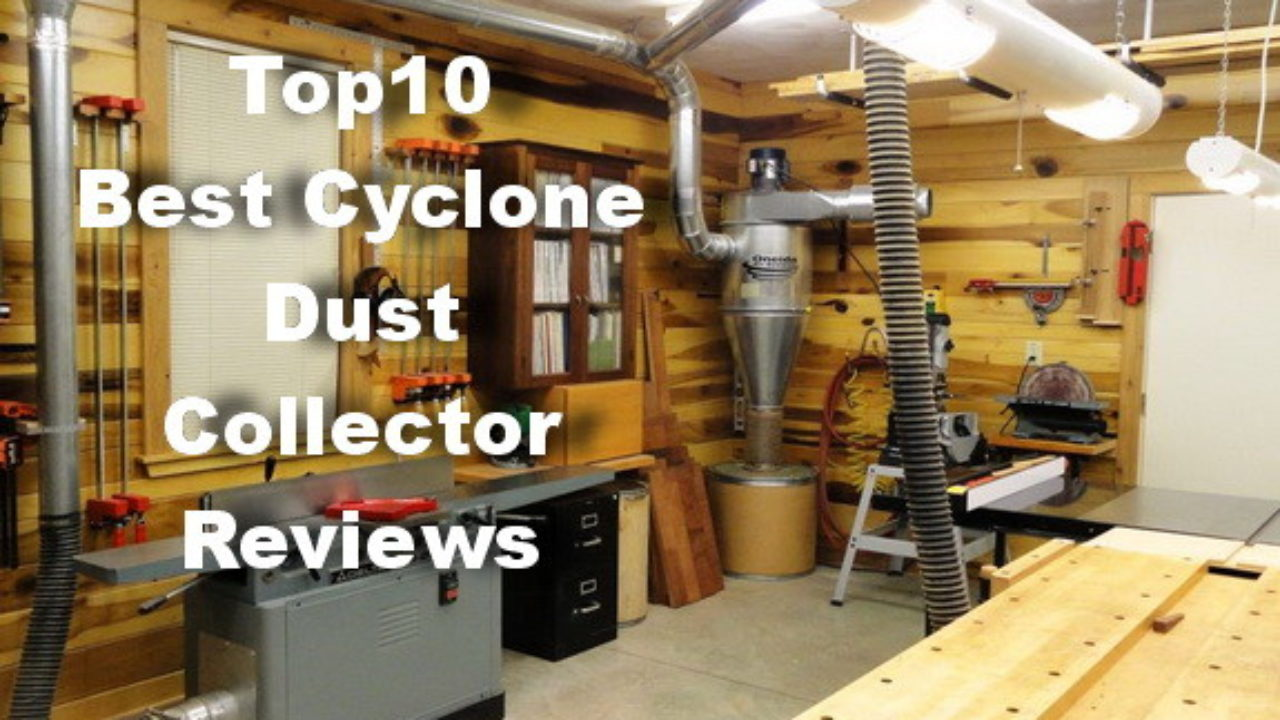 10 Best Cyclone Dust Collector for Home Shop 2019 | Expert