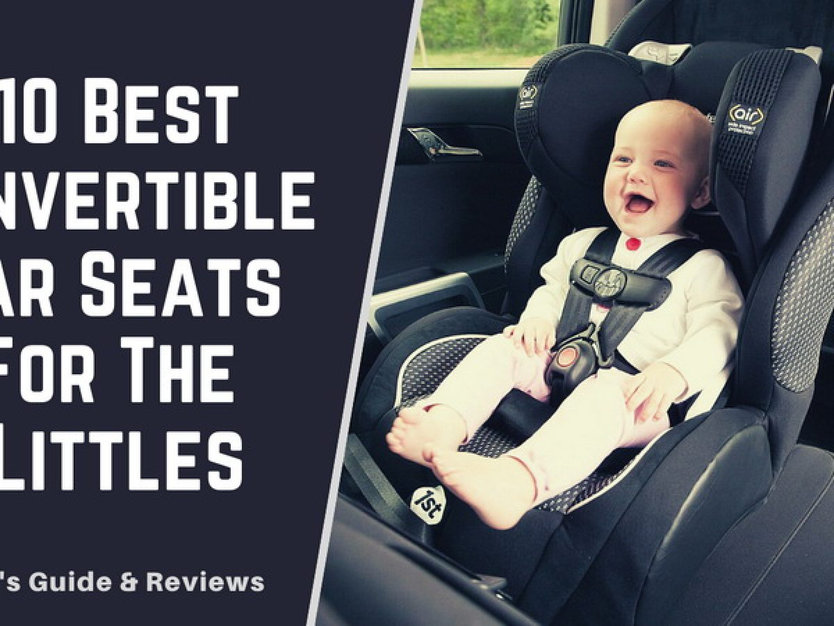 10 Best Convertible Car Seats For The Littles 2020 Reviews