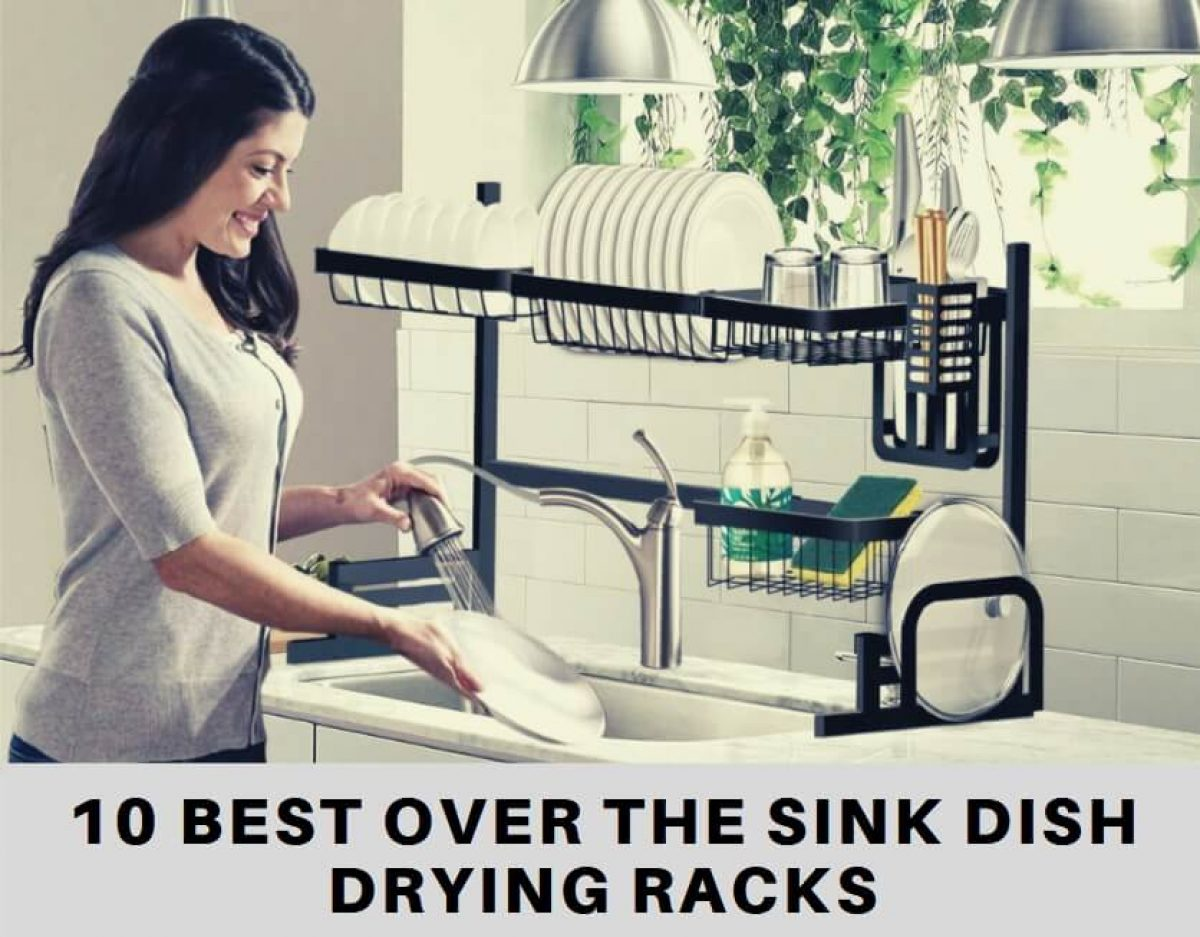 10 Best Over The Sink Dish Drying Racks 2020 Buyer S Guide